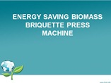 Eneryg Saving Biomass Briquette Press Machine powerpoint presentation