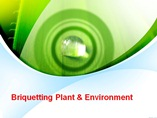Briquetting Plant & Environment  powerpoint presentation