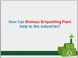How Can Biomass Briquetting Plant help to the Industries powerpoint presentation