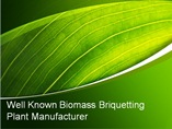 Well Known Biomass Briquetting Plant Manufacturer  powerpoint presentation