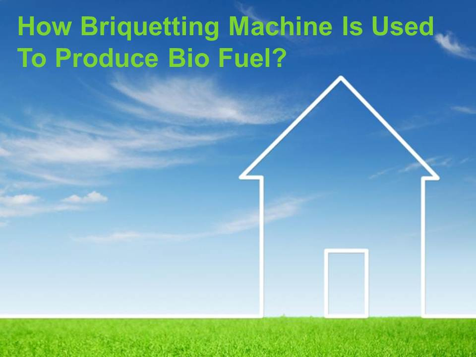 How Briquetting Machine Is Used To Produce Bio Fuel?