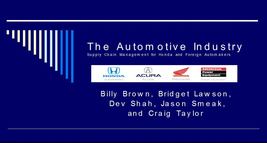 The Automotive Industry -BY Billy Brown, Bridget Lawson, Dev Shah, Jason Smeak, and Craig Taylor