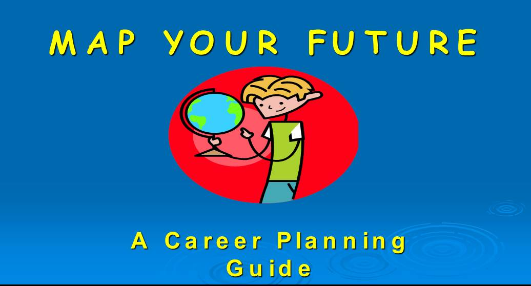 MAP YOUR FUTURE -A Career Planning  Guide