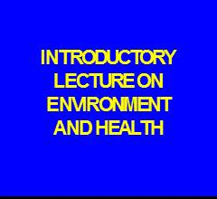 INTRODUCTORYLECTURE ON ENVIRONMENT AND HEALTH