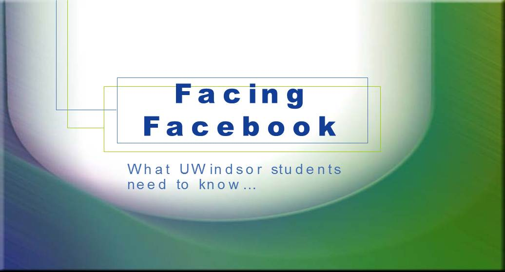 Facing Facebook : What UWindsor students need to know…