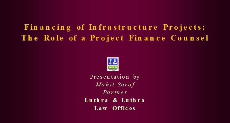 Financing of Infrastructure Projects: The Role of a Project Finance Counsel