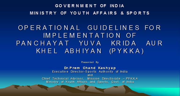 MINISTRY OF YOUTH AFFAIRS & SPORTS OPERATIONAL GUIDELINES FOR IMPLEMENTATION OF PANCHAYAT YUVA KRIDA AUR KHEL ABHIYAN (PYKKA)