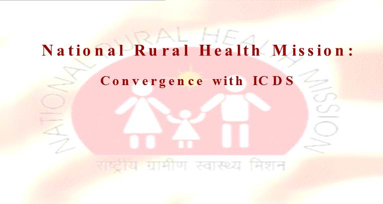 National Rural Health Mission : Convergence with ICDS