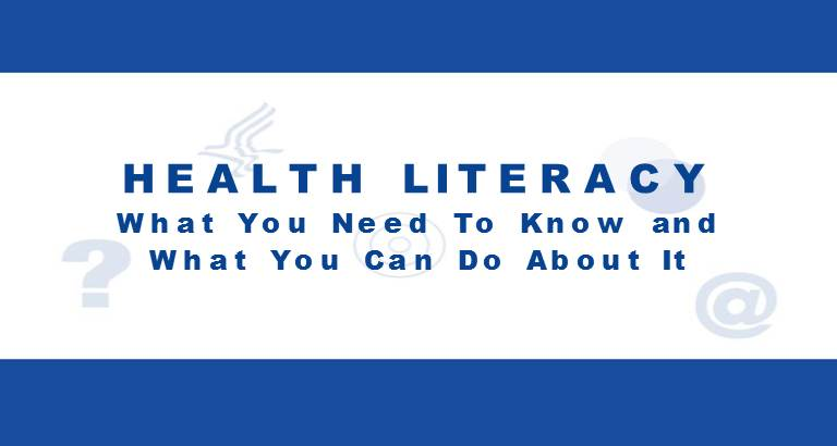HEALTH LITERACY : You Need To Know and What You Can Do About It