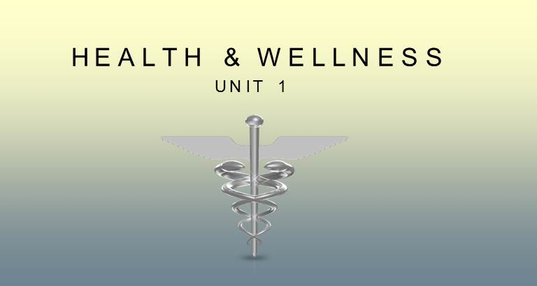 HEALTH & WELLNESS : UNIT 1