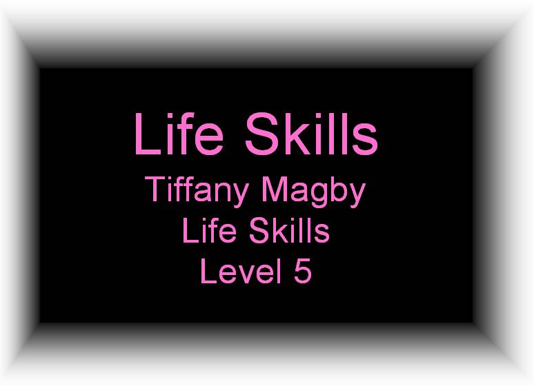 Life Skills Tiffany Magby Life Skills Level 5