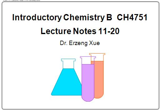 Introductory Chemistry B CH4751 Lecture Notes 11-20 Dr. Erzeng   