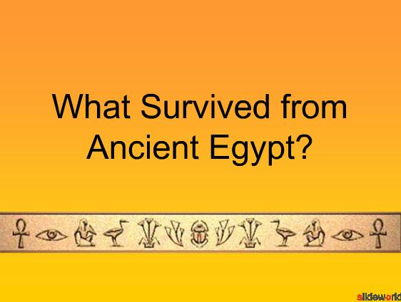 What Survived from Ancient Egypt