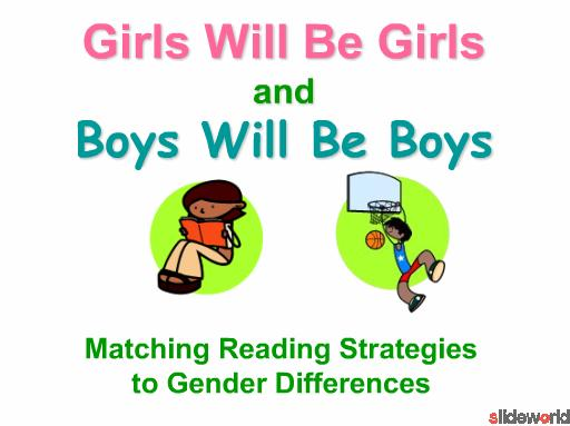 Girls Will Be Girls and Boys Will Be Boys