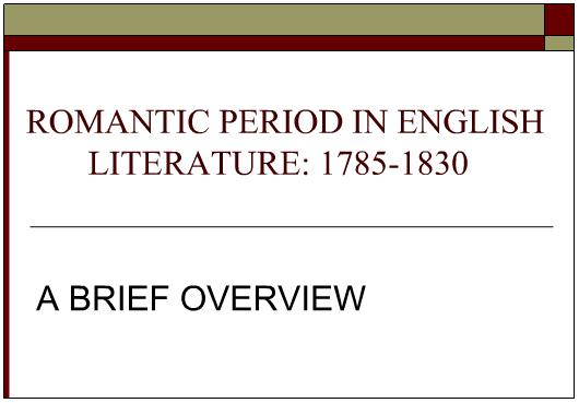 ROMANTIC PERIOD IN ENGLISH LITERATURE 1785-1830