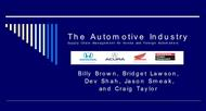 The Automotive Industry -BY Billy Brown, Bridget Lawson, Dev Shah, Jason Smeak, and Craig Taylor powerpoint presentation