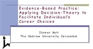 Evidence-Based Practice:Applying Decision-Theory to Facilitate Individual's Career Choices powerpoint presentation