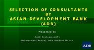 SELECTION OF CONSULTANTS BY ASIAN DEVELOPMENT BANK(ADB) powerpoint presentation