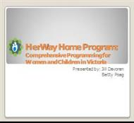 HerWay Home Program: Comprehensive Programming for Women and Children in Victoria powerpoint presentation
