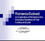 Romance Evolved: An Exploration of Romance in the Interactive Narratives of Final Fantasy and Lunar powerpoint presentation